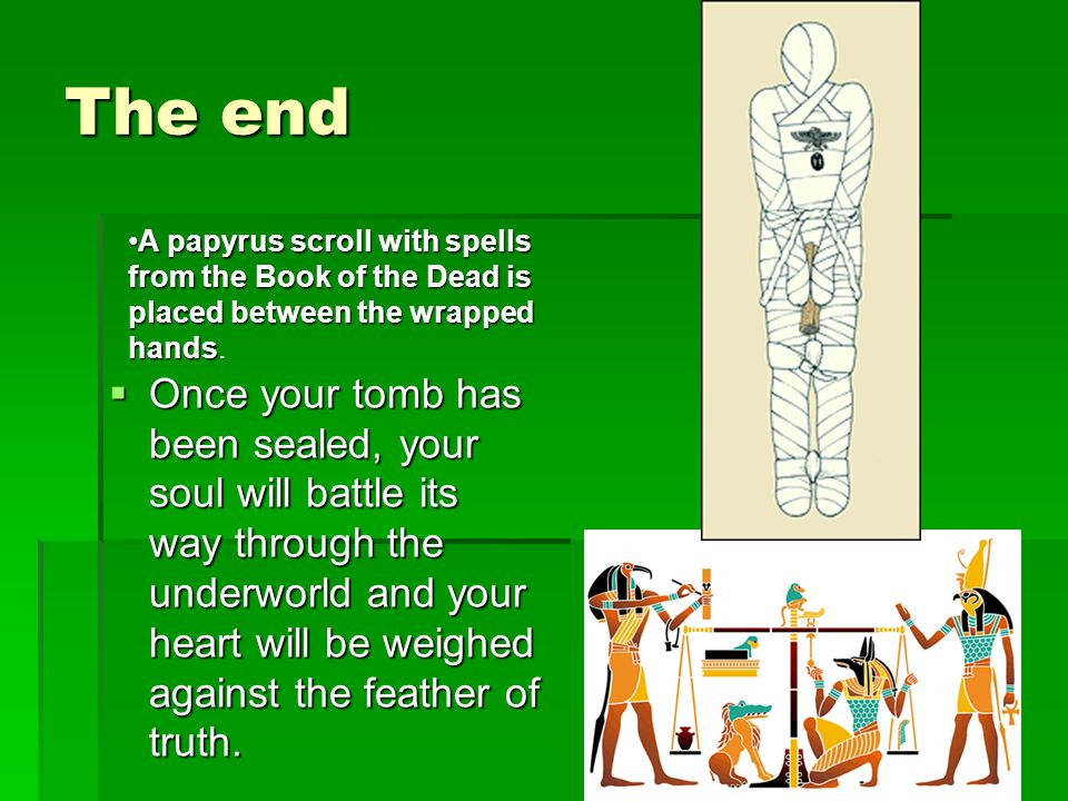 The end A papyrus scroll with spells from the Book of the Dead is placed between the wrapped hands.