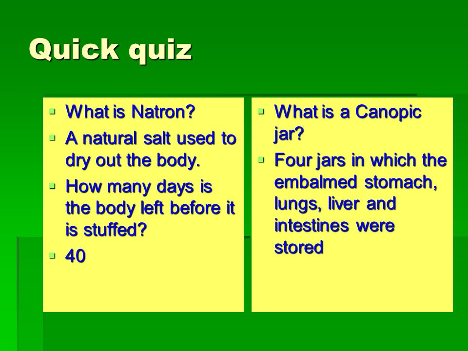 Quick quiz What is Natron A natural salt used to dry out the body.