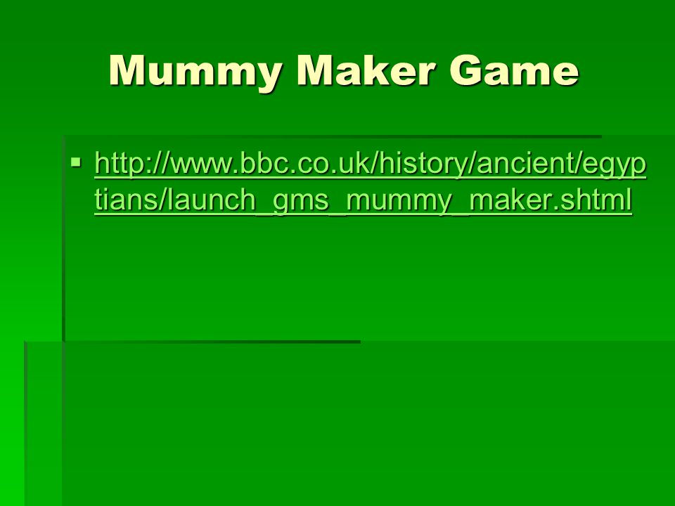 Mummy Maker Game http://www.bbc.co.uk/history/ancient/egyptians/launch_gms_mummy_maker.shtml