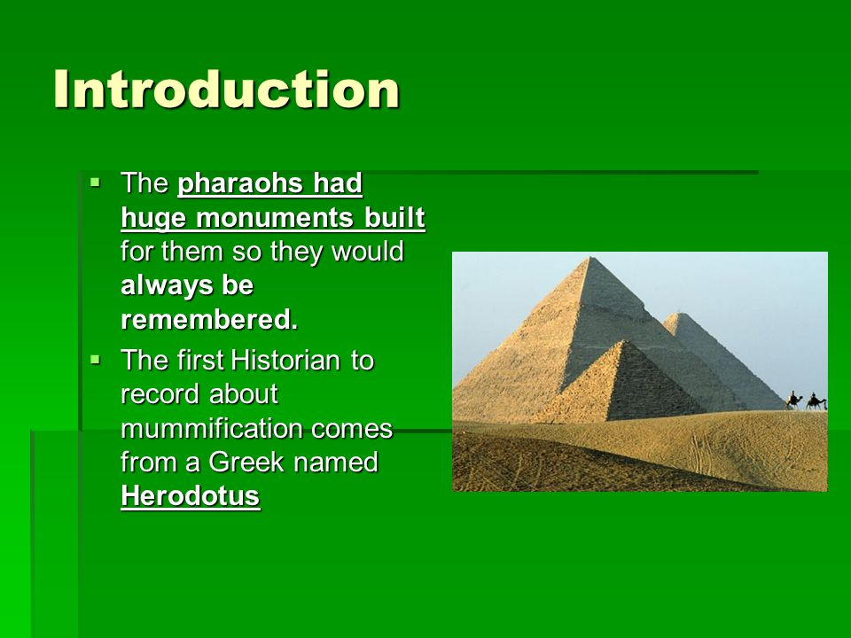 Introduction The pharaohs had huge monuments built for them so they would always be remembered.