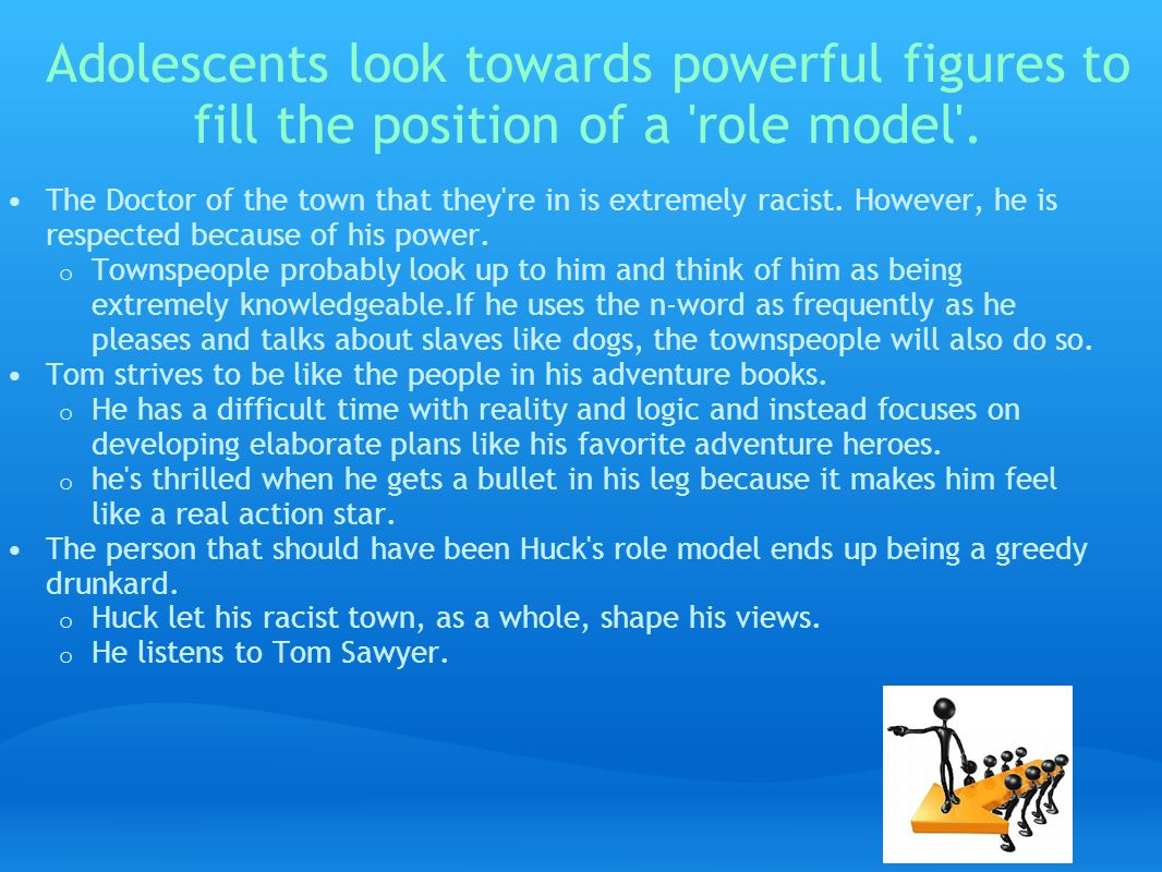 Adolescents look towards powerful figures to fill the position of a role model .