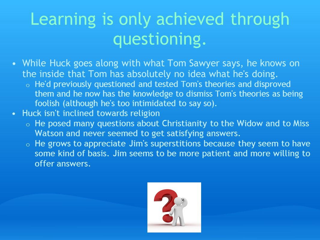Learning is only achieved through questioning.