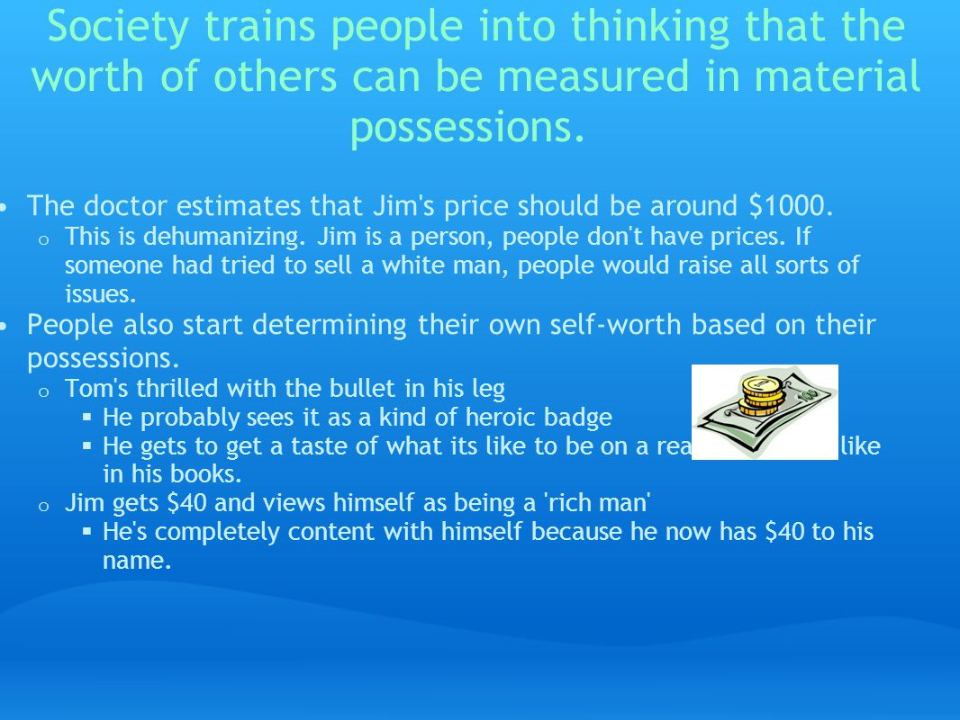 Society trains people into thinking that the worth of others can be measured in material possessions.