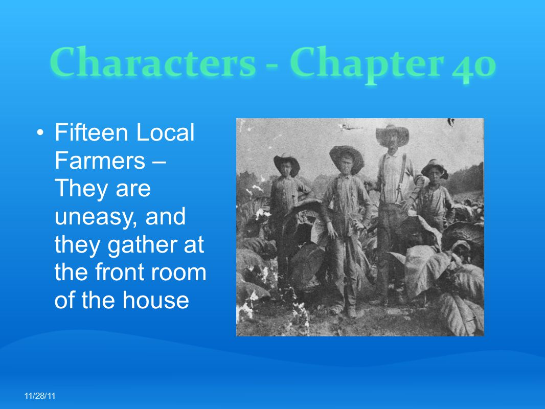 Fifteen Local Farmers – They are uneasy, and they gather at the front room of the house