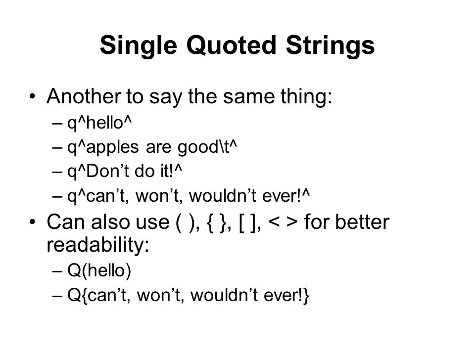 Single Quoted Strings Another to say the same thing: