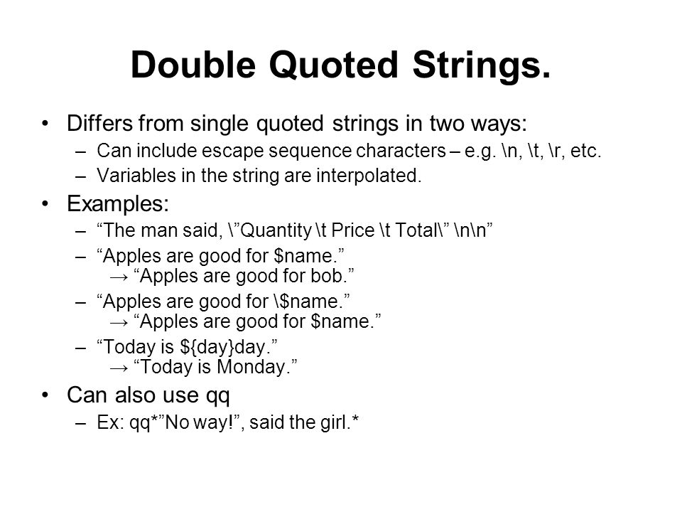 Double Quoted Strings. Differs from single quoted strings in two ways: