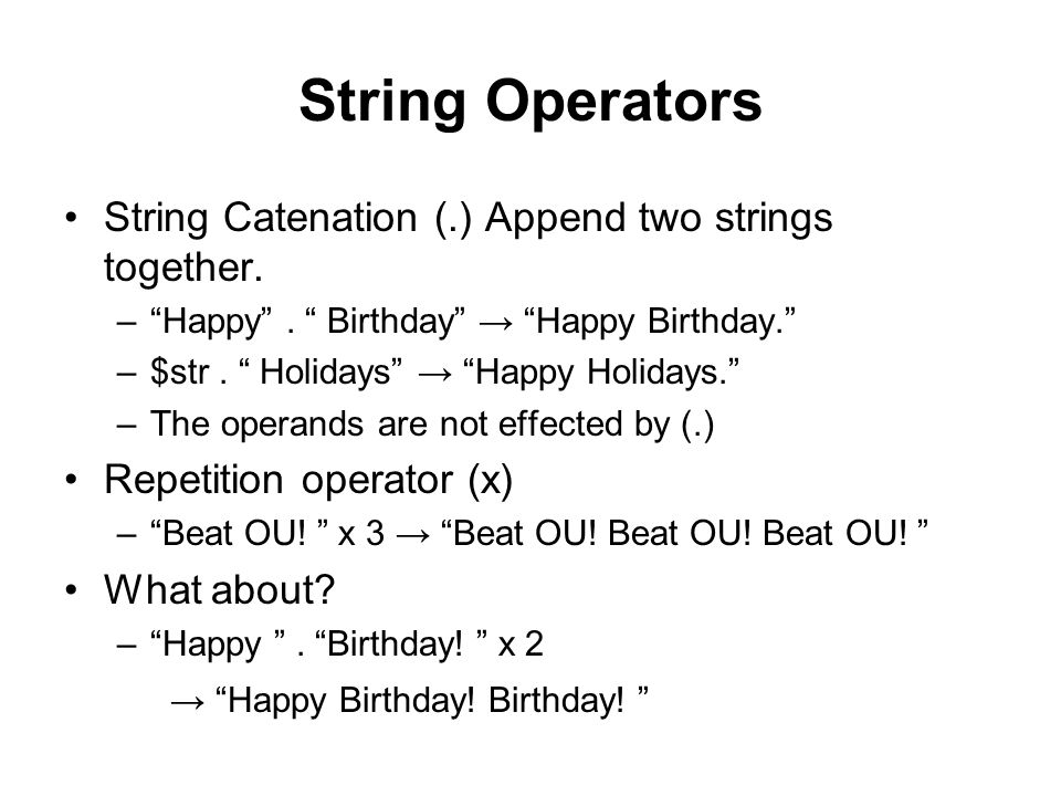String Operators String Catenation (.) Append two strings together.