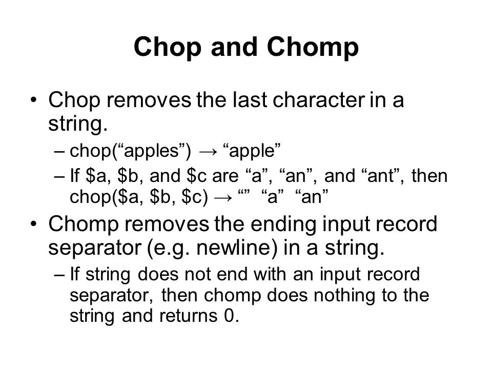Chop and Chomp Chop removes the last character in a string.