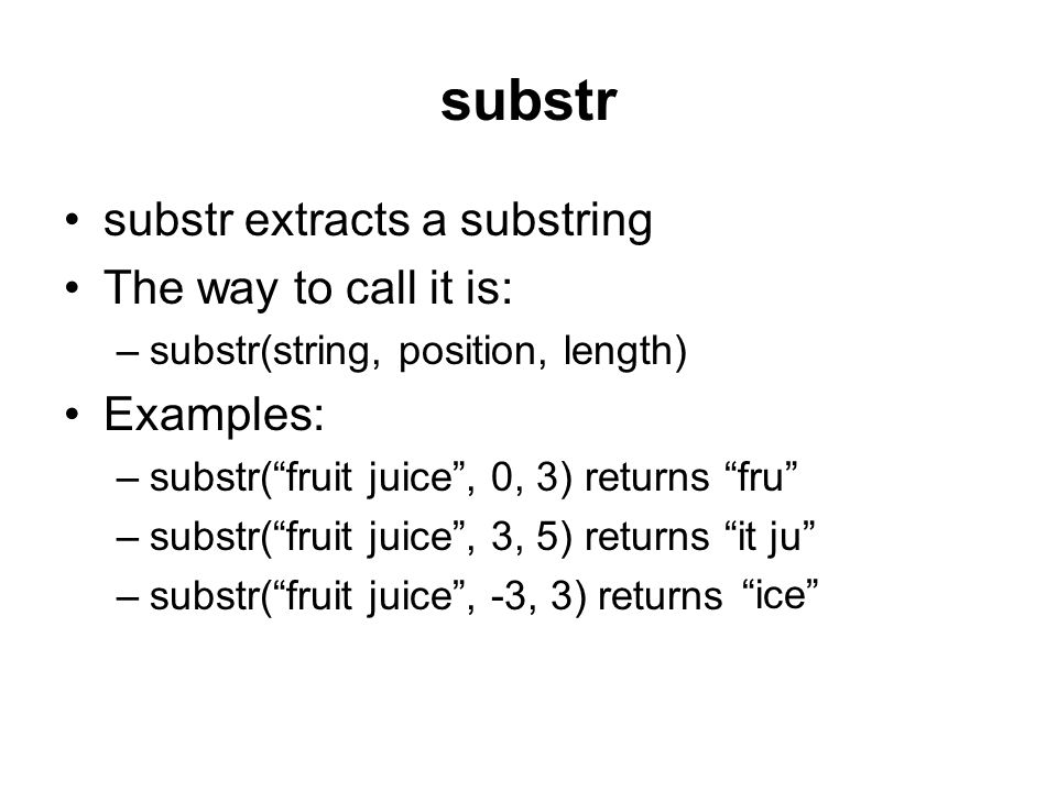 substr substr extracts a substring The way to call it is: Examples: