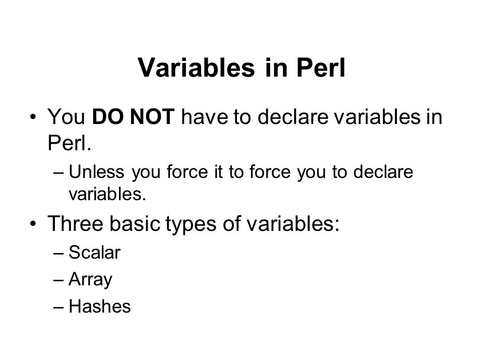 Variables in Perl You DO NOT have to declare variables in Perl.