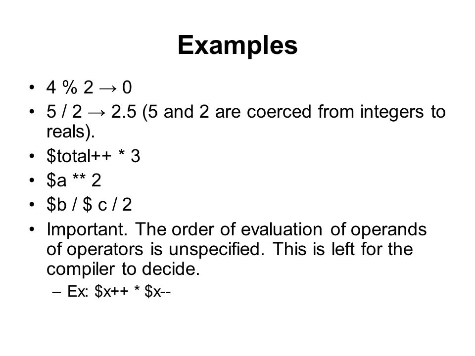 Examples 4 % 2 → 0. 5 / 2 → 2.5 (5 and 2 are coerced from integers to reals). $total++ * 3. $a ** 2.