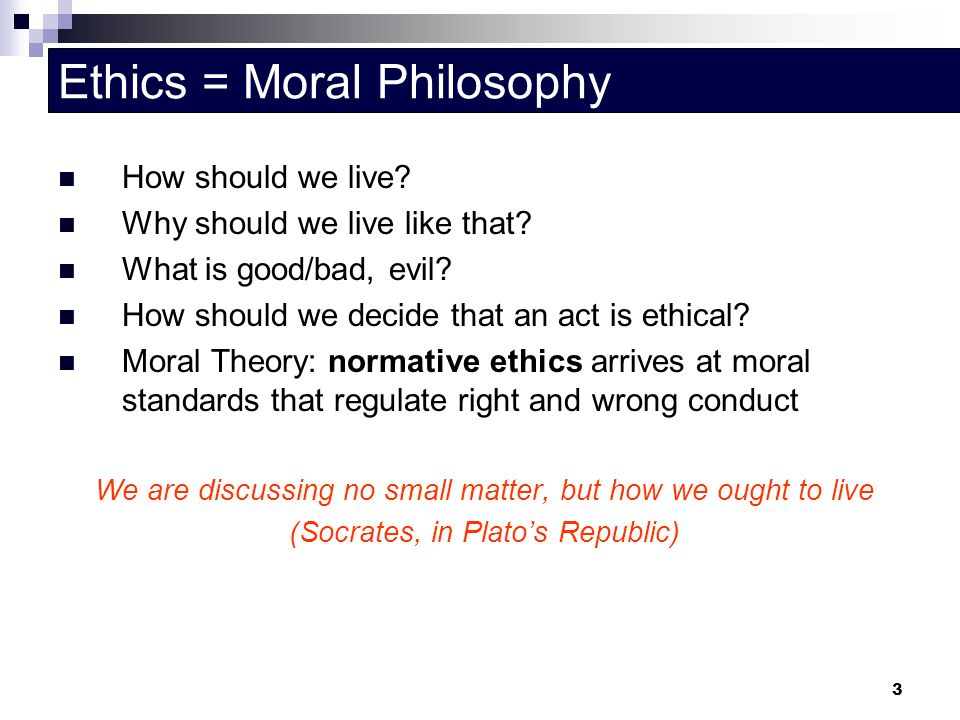 Ethics = Moral Philosophy