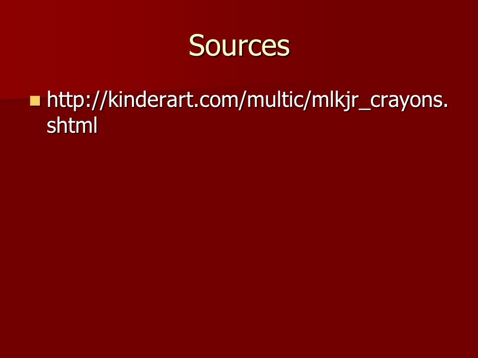 Sources http://kinderart.com/multic/mlkjr_crayons.shtml