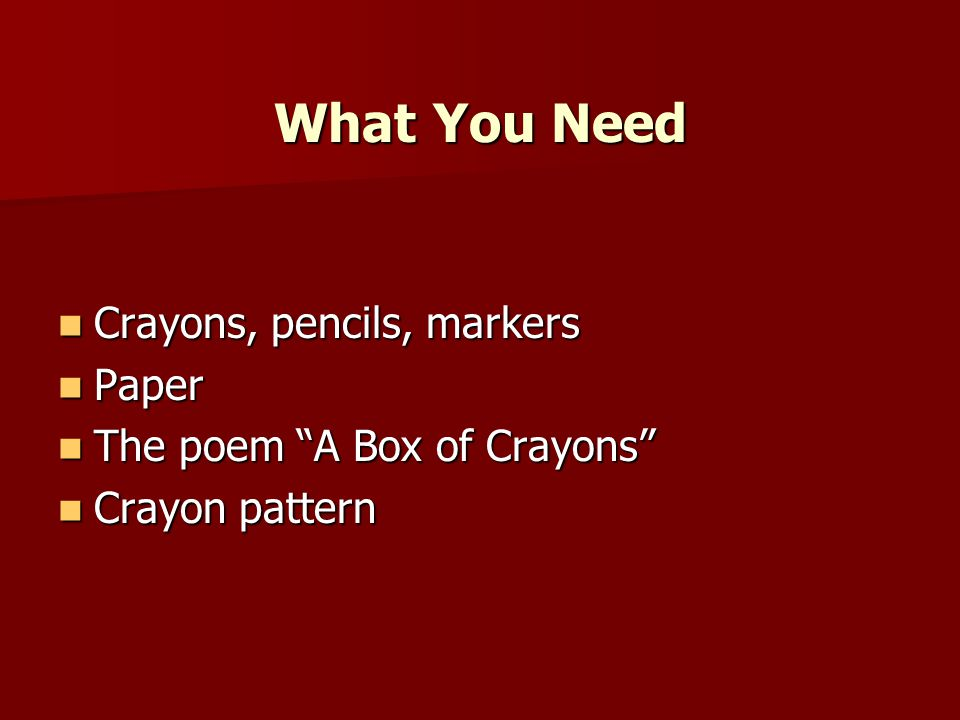 What You Need Crayons, pencils, markers Paper