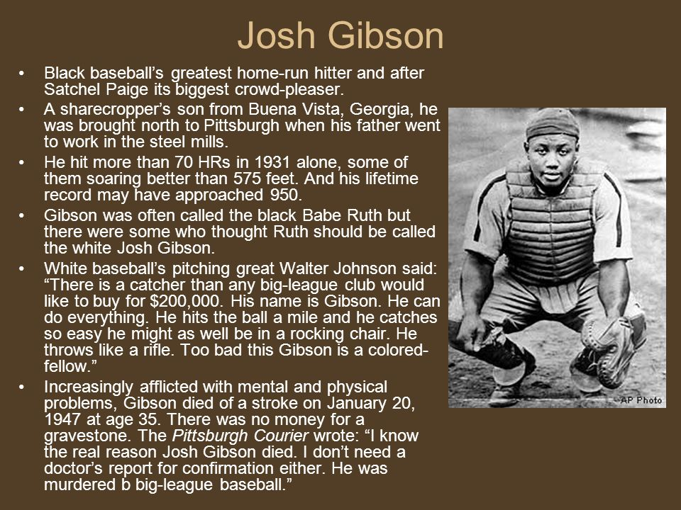 Josh Gibson Black baseball's greatest home-run hitter and after Satchel Paige its biggest crowd-pleaser.
