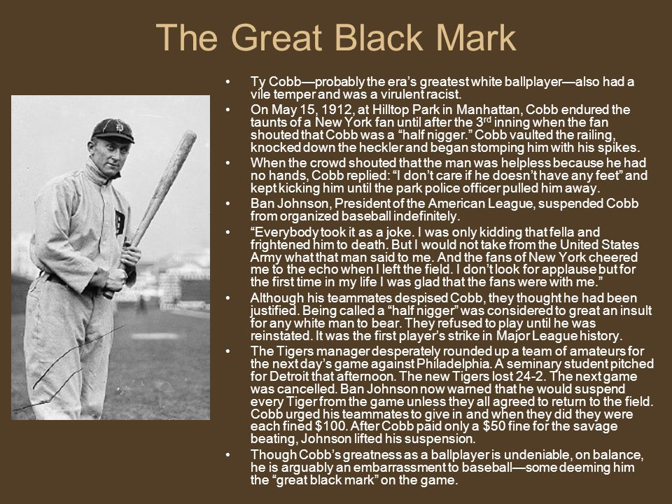 The Great Black Mark Ty Cobb—probably the era's greatest white ballplayer—also had a vile temper and was a virulent racist.