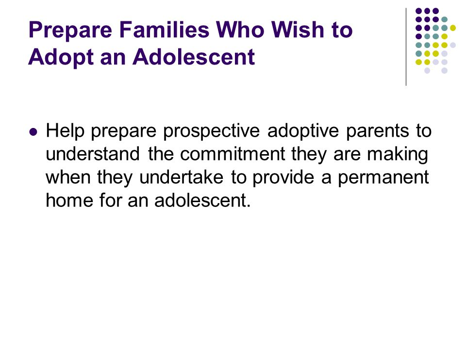 Prepare Families Who Wish to Adopt an Adolescent