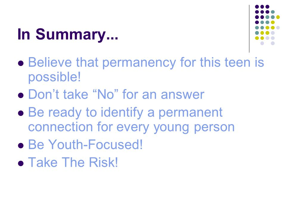 In Summary... Believe that permanency for this teen is possible!