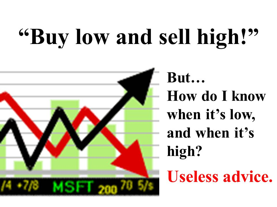 Buy low and sell high! Useless advice. But… How do I know
