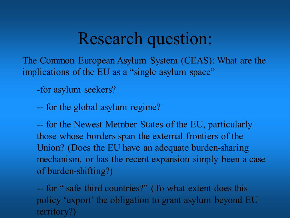 Research question: The Common European Asylum System (CEAS): What are the implications of the EU as a single asylum space