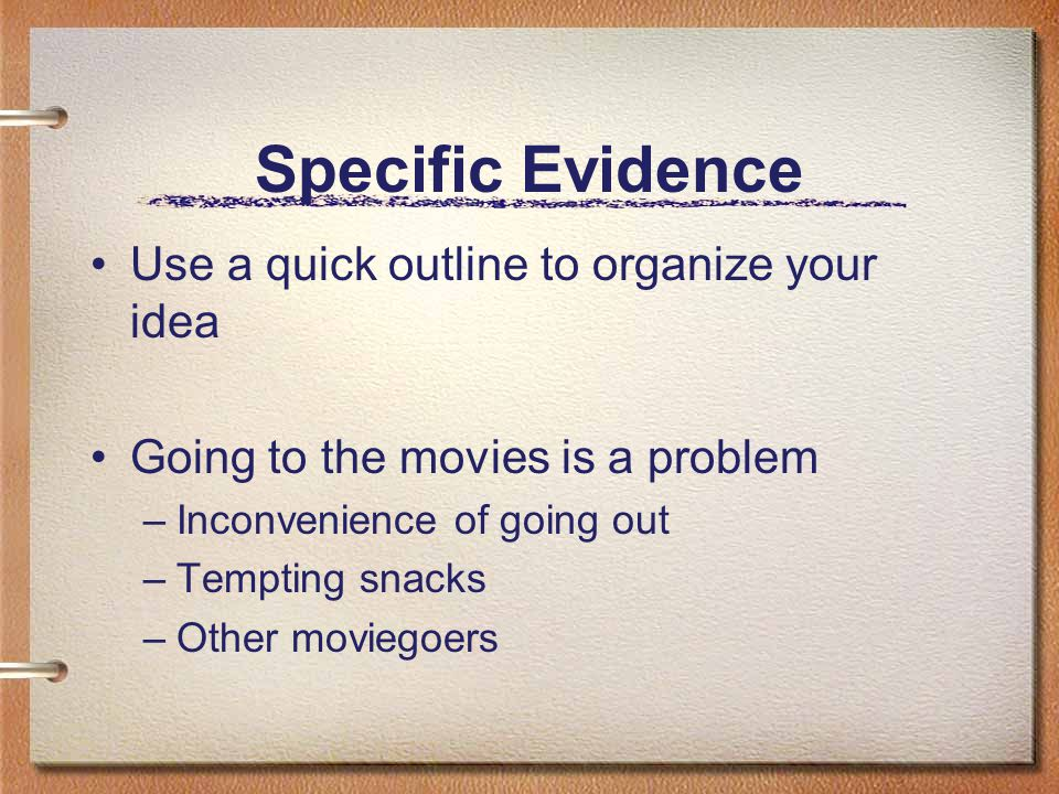 Specific Evidence Use a quick outline to organize your idea
