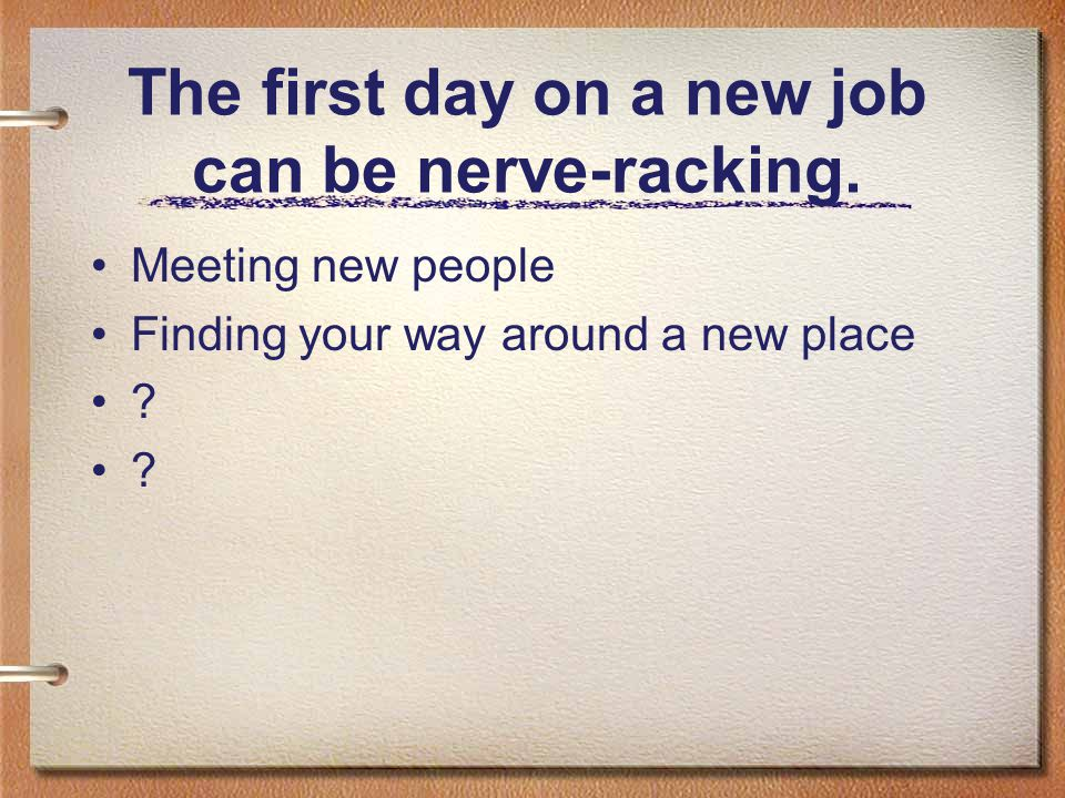 The first day on a new job can be nerve-racking.