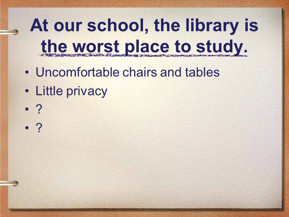 At our school, the library is the worst place to study.