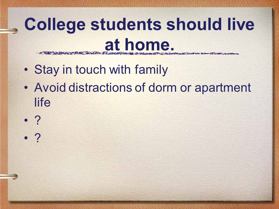 College students should live at home.