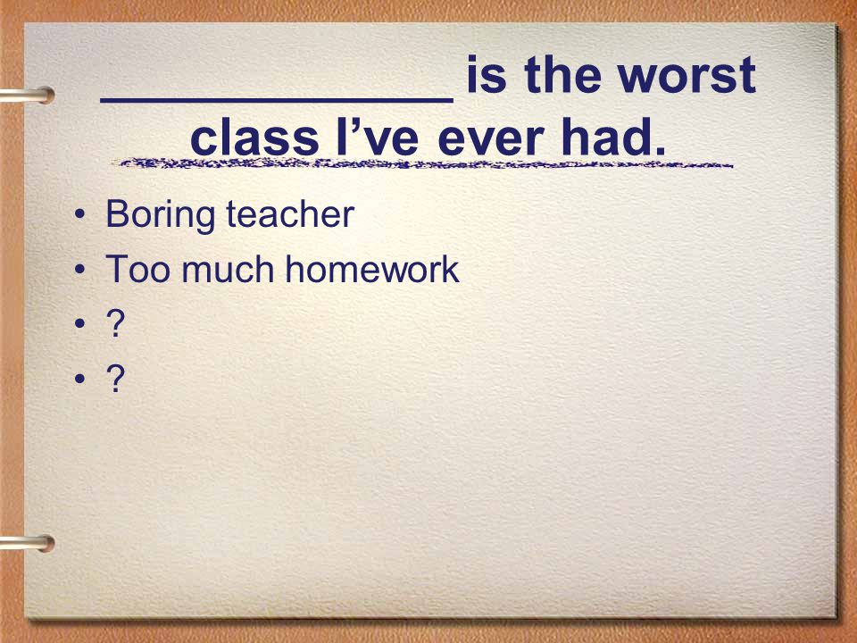 ____________ is the worst class I've ever had.