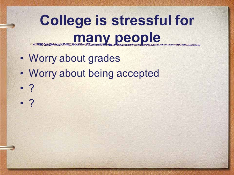 College is stressful for many people