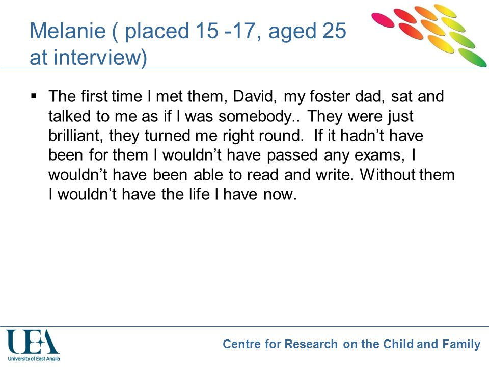 Melanie ( placed 15 -17, aged 25 at interview)