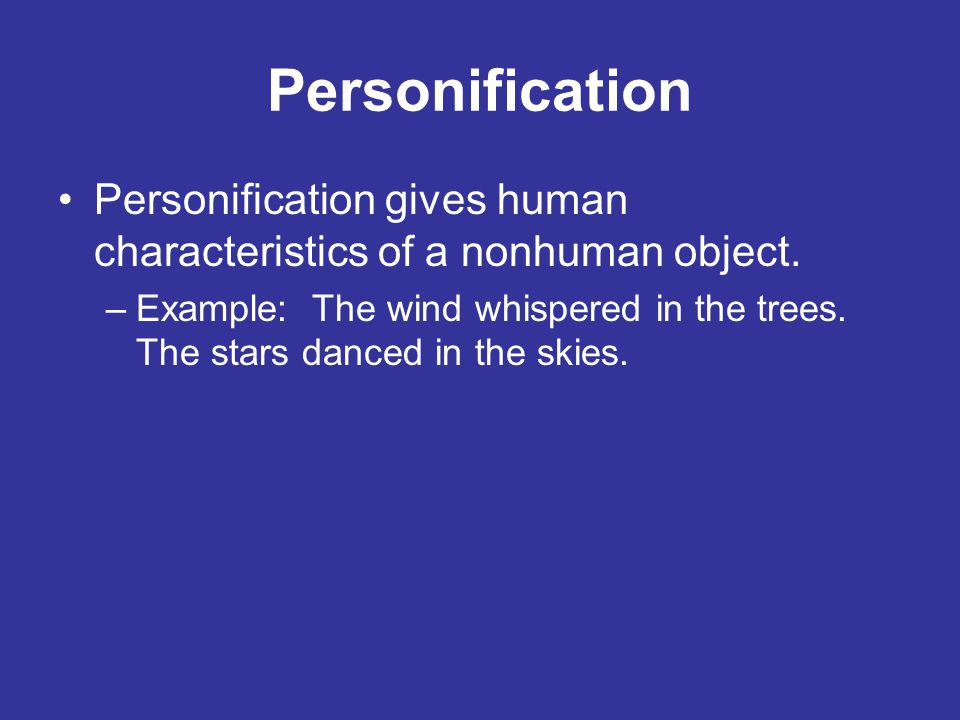 Personification Personification gives human characteristics of a nonhuman object.