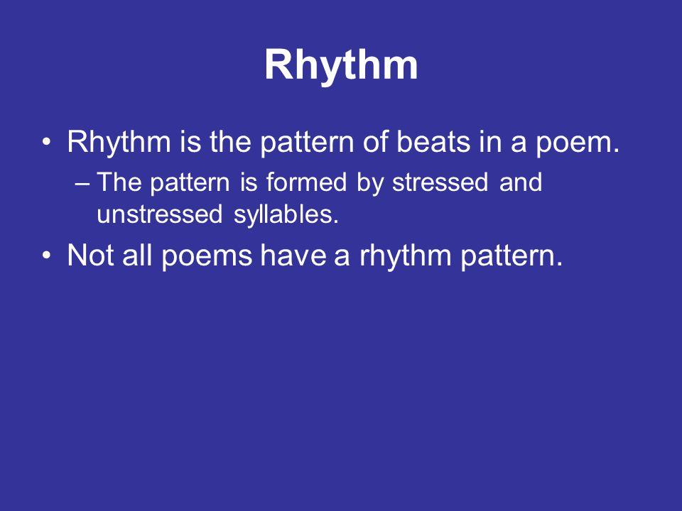 Rhythm Rhythm is the pattern of beats in a poem.