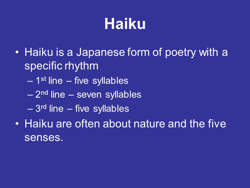 Haiku Haiku is a Japanese form of poetry with a specific rhythm
