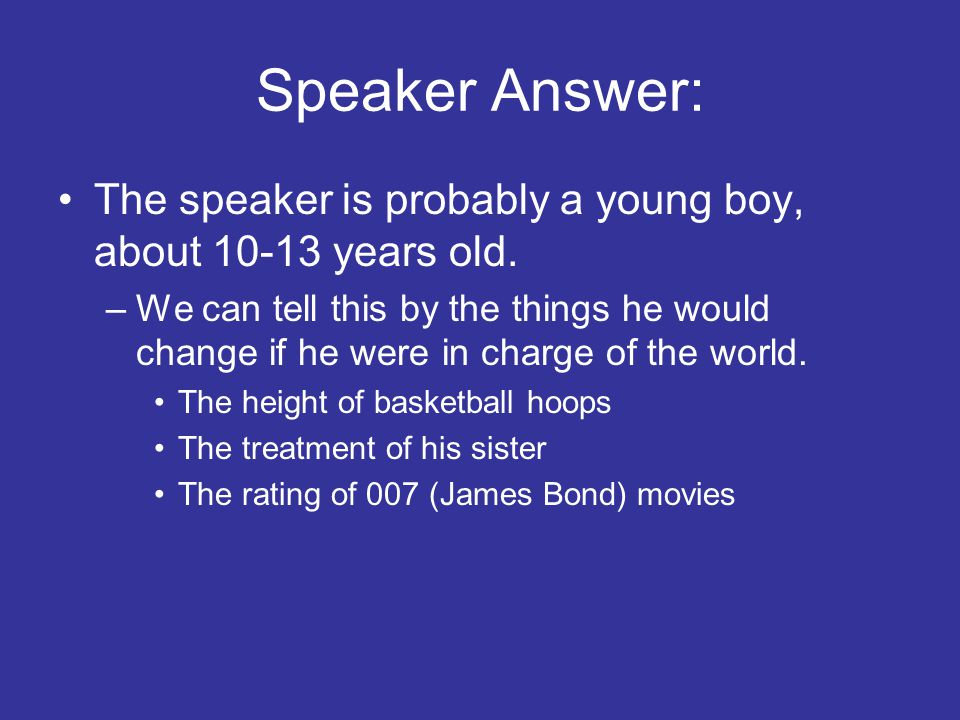 Speaker Answer: The speaker is probably a young boy, about 10-13 years old.