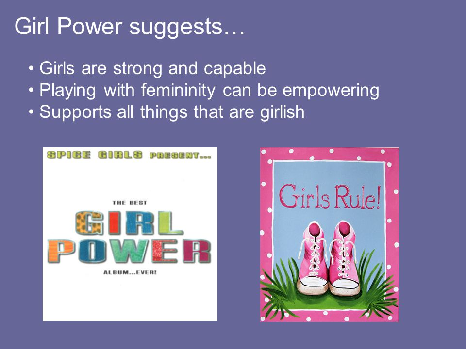 Girl Power suggests… Girls are strong and capable