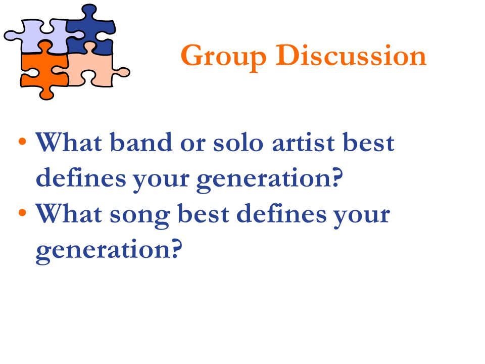 Group Discussion What band or solo artist best defines your generation.