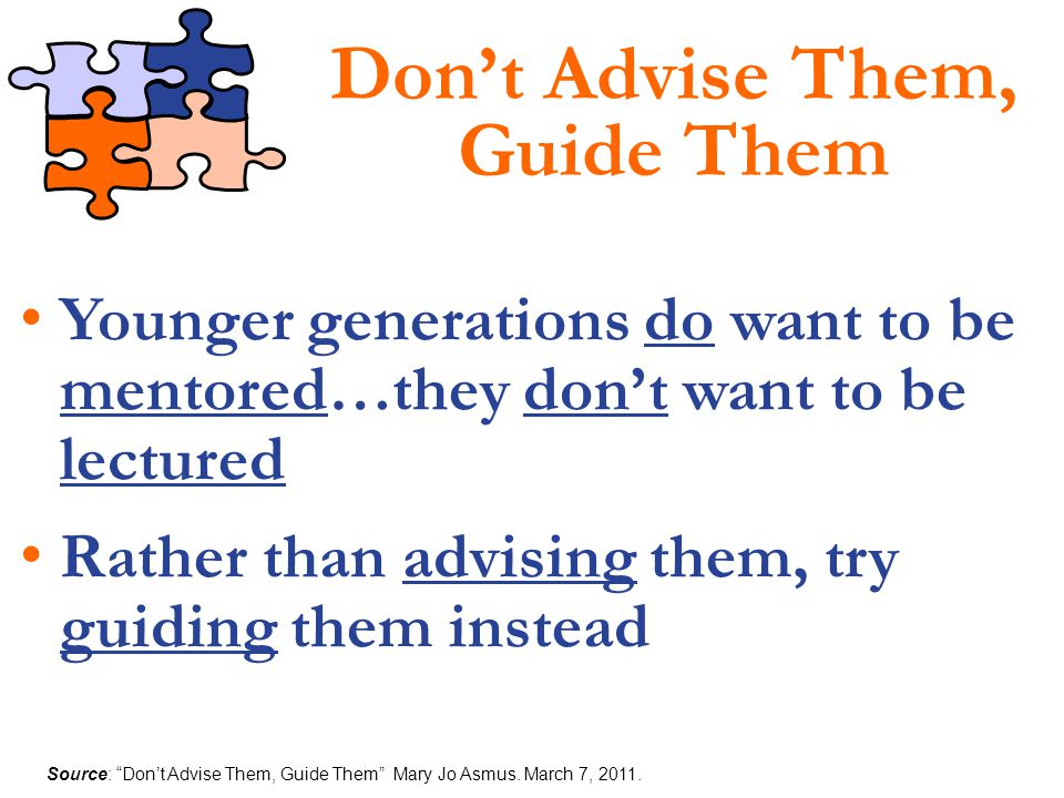 Don't Advise Them, Guide Them
