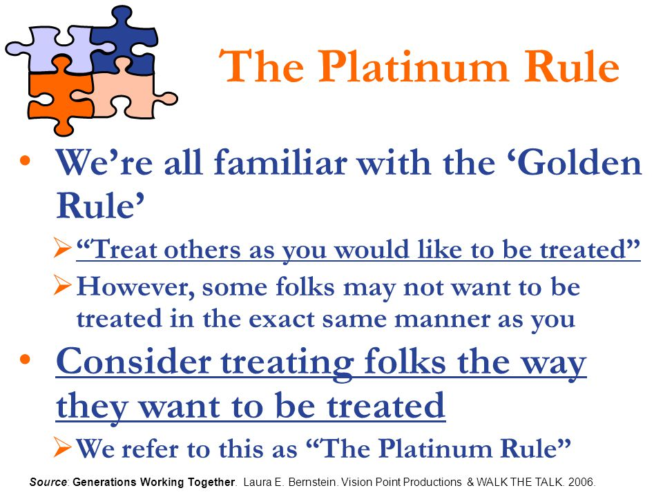 The Platinum Rule We're all familiar with the 'Golden Rule'