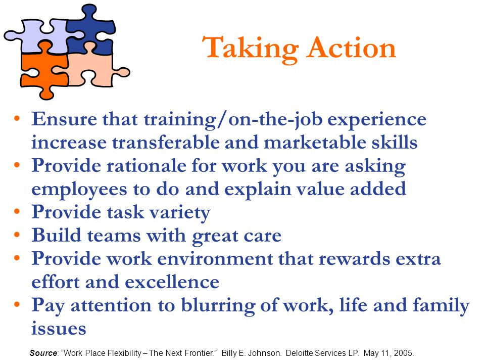 Taking Action Ensure that training/on-the-job experience increase transferable and marketable skills.