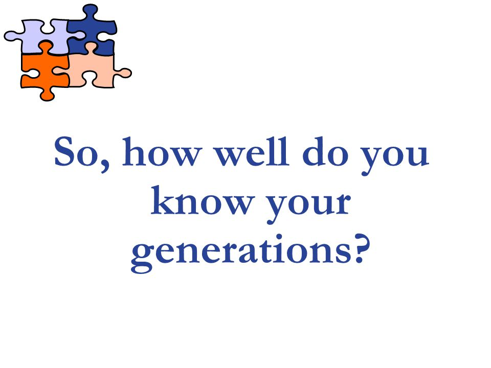So, how well do you know your generations