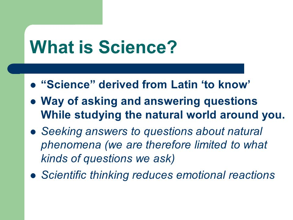 What is Science Science derived from Latin 'to know'