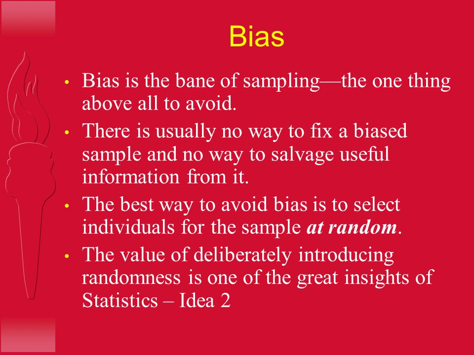 Bias Bias is the bane of sampling—the one thing above all to avoid.