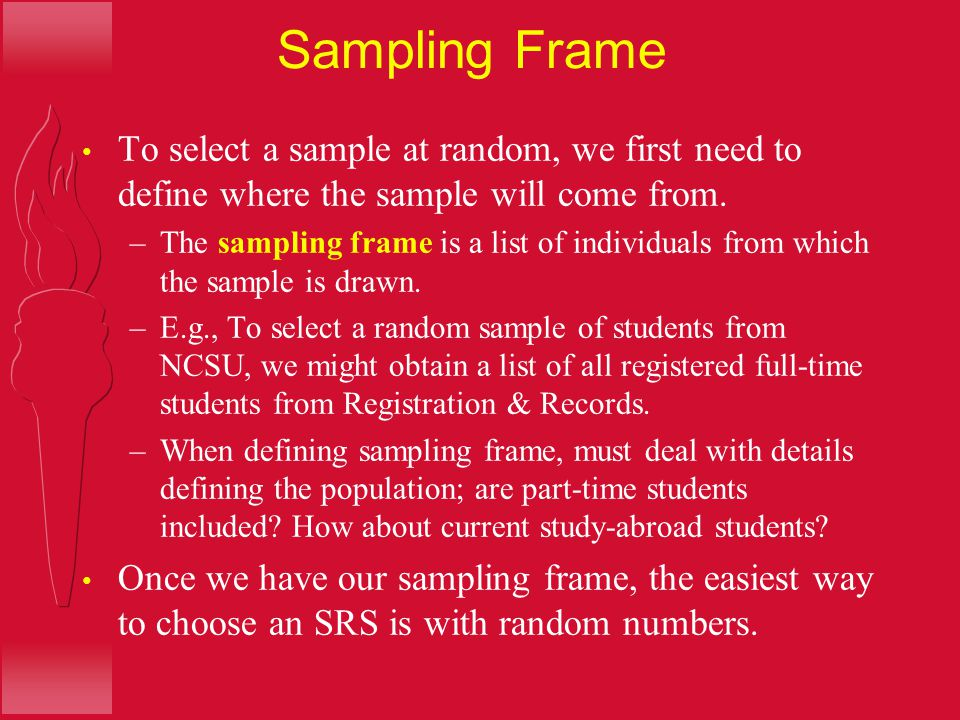 Sampling Frame To select a sample at random, we first need to define where the sample will come from.