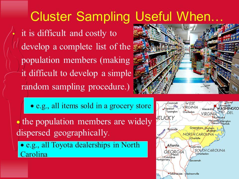 Cluster Sampling Useful When…