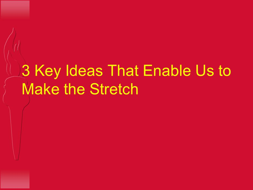 3 Key Ideas That Enable Us to Make the Stretch