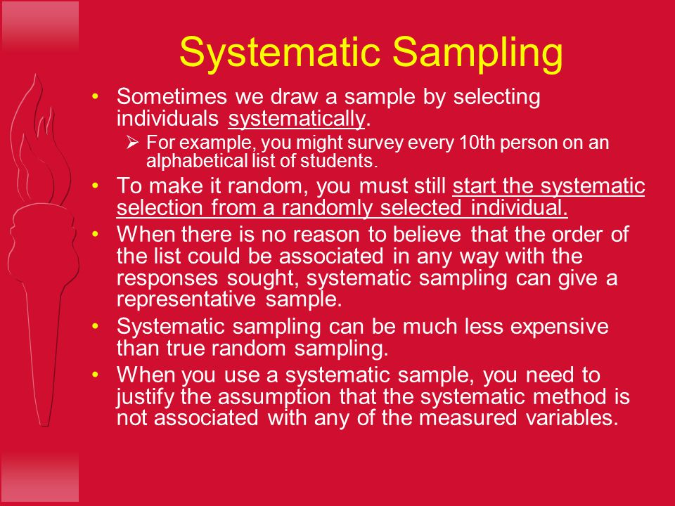 Systematic Sampling Sometimes we draw a sample by selecting individuals systematically.