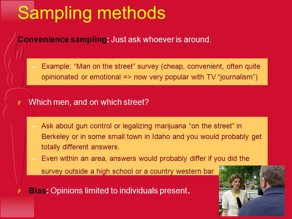 Sampling methods Convenience sampling: Just ask whoever is around.