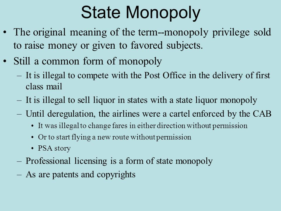 State Monopoly The original meaning of the term--monopoly privilege sold to raise money or given to favored subjects.
