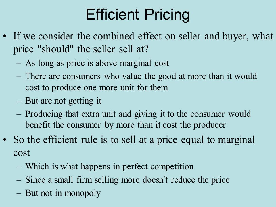 Efficient Pricing If we consider the combined effect on seller and buyer, what price should the seller sell at